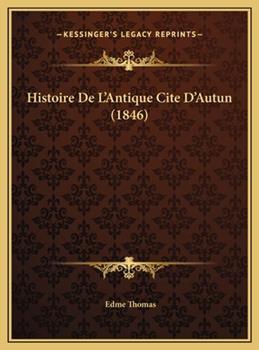 Hardcover Histoire de L'Antique Cite D'Autun Book