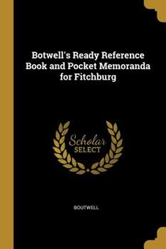 Paperback Botwell's Ready Reference Book and Pocket Memoranda for Fitchburg Book
