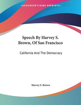 Paperback Speech by Harvey S Brown, of San Francisco : California and the Democracy Book