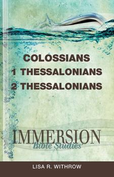 Immersion Bible Studies - Colossians, 1 Thessalonians, 2 Thessalonians - Book  of the Immersion Bible Studies