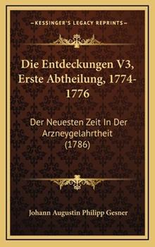 Hardcover Die Entdeckungen V3, Erste Abtheilung, 1774-1776 : Der Neuesten Zeit in der Arzneygelahrtheit (1786) Book