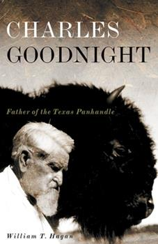 Charles Goodnight: Father of the Texas Panhandle 0806141956 Book Cover