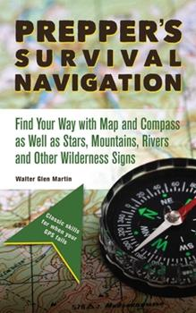 Paperback Prepper's Survival Navigation: Find Your Way with Map and Compass as Well as Stars, Mountains, Rivers and Other Wilderness Signs Book