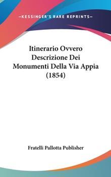 Hardcover Itinerario Ovvero Descrizione Dei Monumenti Della Via Appia Book