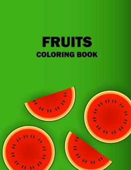 Paperback Fruits Coloring Book : A Fun and Activity Fruits Coloring Books Food Pages for Kids and Toddlers, 50 Printable Pictures Fruits Coloring Pages for Kids for Learning Fruits & Vegetable Names Book