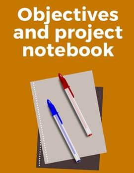 Paperback Objectives and Project Notebook : Make Your Dreams Come True by Organizing Yourself! -- 100 Pages -- Task Organization -- Project Tracker -- to Do List -- Notes -- Budget -- Time Management -- Business - Family Projects -- Low Price -- Great Gift [Large Print] Book