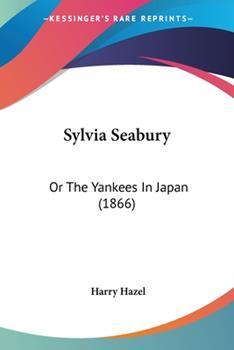 Paperback Sylvia Seabury : Or the Yankees in Japan (1866) Book