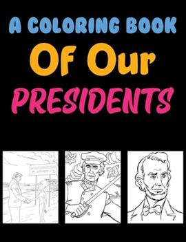 Paperback A Coloring Book Of Our Presidents: American Presidents Color Learning For Kids Book