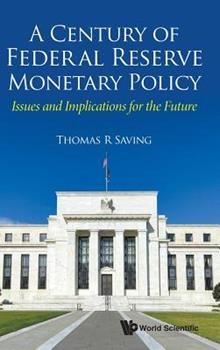 Hardcover Century of Federal Reserve Monetary Policy, A: Issues and Implications for the Future Book
