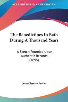 Hardcover The Benedictines in Bath During a Thousand Years : A Sketch Founded upon Authentic Records (1895) Book