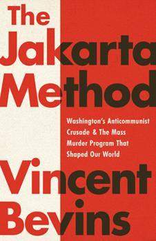 Hardcover The Jakarta Method : Washington's Anticommunist Crusade and the Mass Murder Program That Shaped Our World Book