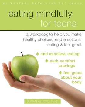 Paperback Eating Mindfully for Teens: A Workbook to Help You Make Healthy Choices, End Emotional Eating, and Feel Great Book