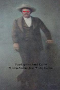 Paperback Gun Slinger or Serial Killer? Western Outlaw John Wesley Hardin [Large Print] Book