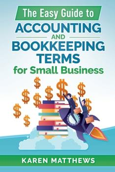 Paperback The Easy Guide to Accounting and Bookkeeping Terms for Small Business Book