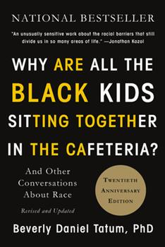 """""""Why Are All The Black Kids Sitting Together in the Cafeteria?"""": A Psychologist Explains the Development of Racial Identity 0465060684 Book Cover"""