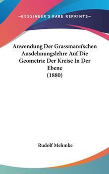 Hardcover Anwendung der Grassmann'schen Ausdehnungslehre Auf Die Geometrie der Kreise in der Ebene Book