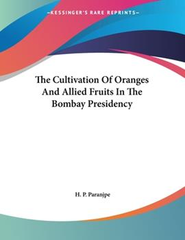 Paperback The Cultivation of Oranges and Allied Fruits in the Bombay Presidency Book