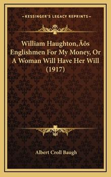 Hardcover William Haughton?¢S Englishmen for My Money, or a Woman Will Have Her Will Book