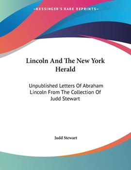 Paperback Lincoln And The New York Herald: Unpublished Letters Of Abraham Lincoln From The Collection Of Judd Stewart Book
