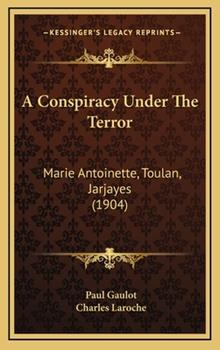 Hardcover A Conspiracy under the Terror : Marie Antoinette, Toulan, Jarjayes (1904) Book