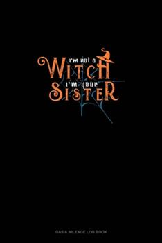 Paperback I'm Not a Witch I'm Your Sister : Gas & Mileage Log Book