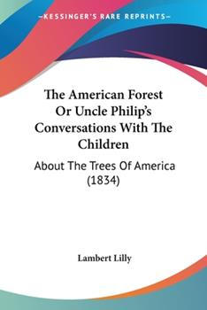 Paperback The American Forest or Uncle Philip's Conversations with the Children : About the Trees of America (1834) Book