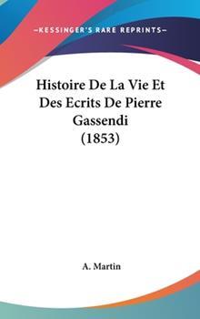 Hardcover Histoire de la Vie et des Ecrits de Pierre Gassendi Book