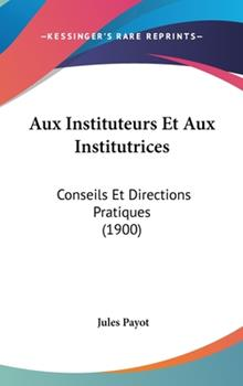 Hardcover Aux Instituteurs et Aux Institutrices : Conseils et Directions Pratiques (1900) Book