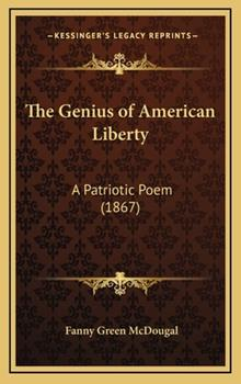 Hardcover The Genius of American Liberty : A Patriotic Poem (1867) Book