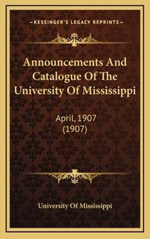 Hardcover Announcements and Catalogue of the University of Mississippi : April, 1907 (1907) Book