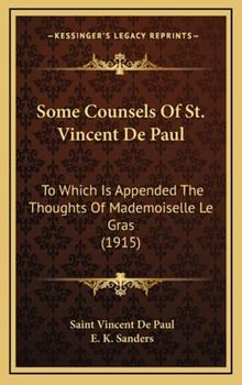 Hardcover Some Counsels of St Vincent de Paul : To Which Is Appended the Thoughts of Mademoiselle le Gras (1915) Book