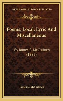 Hardcover Poems, Local, Lyric and Miscellaneous : By James S. Mcculloch (1885) Book