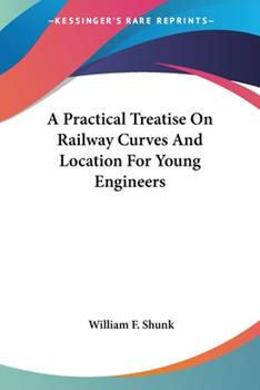 Paperback A Practical Treatise on Railway Curves and Location for Young Engineers Book