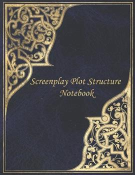 Paperback Screenplay Plot Structure Notebook: Blank screenwriting journal with story structure beat sheet template outline for writing brainstorming outlining s Book