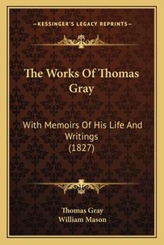 Paperback The Works of Thomas Gray: With Memoirs of His Life and Writings (1827) Book