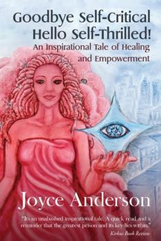 Paperback Goodbye Self-Critical, Hello Self-Thrilled!: An Inspirational Tale of Healing and Empowerment Book