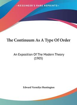 Hardcover The Continuum As a Type of Order : An Exposition of the Modern Theory (1905) Book