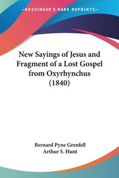 Paperback New Sayings of Jesus and Fragment of a Lost Gospel from Oxyrhynchus (1840) Book