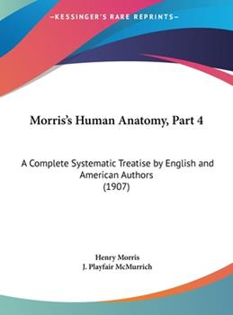 Hardcover Morris's Human Anatomy, Part : A Complete Systematic Treatise by English and American Authors (1907) Book