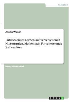 Paperback Entdeckendes Lernen auf verschiedenen Niveaustufen. Mathematik Forscherstunde Zahlengitter [German] Book