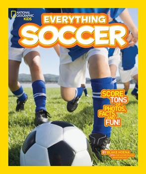 Everything Soccer: Score Tons of Photos, Facts, and Fun - Book  of the National Geographic Kids Everything