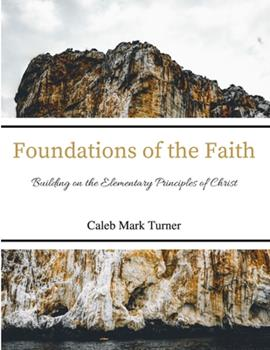 Paperback Foundations of the Faith: Building on the Elementary Principles of Christ Book