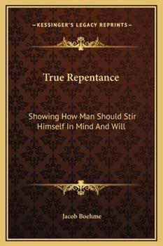 Hardcover True Repentance: Showing How Man Should Stir Himself In Mind And Will Book