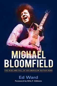 Michael Bloomfield: The Rise and Fall of an American Guitar Hero 0912777788 Book Cover