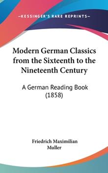 Hardcover Modern German Classics from the Sixteenth to the Nineteenth Century : A German Reading Book (1858) Book