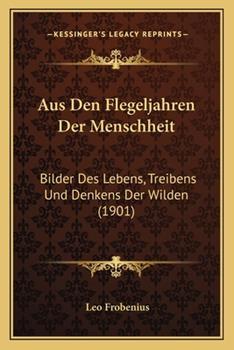 Paperback Aus Den Flegeljahren der Menschheit : Bilder des Lebens, Treibens und Denkens der Wilden (1901) Book