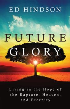 Paperback Future Glory: Living in the Hope of the Rapture, Heaven, and Eternity Book