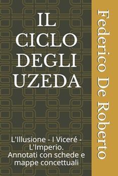 Paperback Il Ciclo Degli Uzeda: L'Illusione - I Vicer? - L'Imperio. Annotati con schede e mappe concettuali [Italian] Book