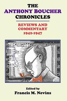 The Anthony Boucher Chronicles: Reviews and Commentary 1942-47 1605430021 Book Cover