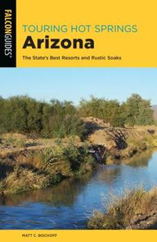 Paperback Touring Hot Springs Arizona: The State's Best Resorts and Rustic Soaks Book